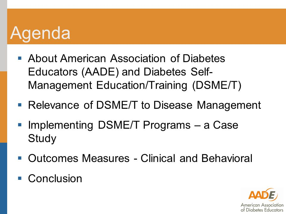 AADE  AADE is a multidisciplinary association of healthcare professionals dedicated to integrating successful self-management as a key outcome in the care of people with diabetes and related conditions.