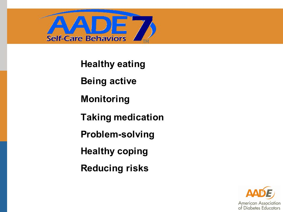 Healthy eating Being active Monitoring Taking medication Problem-solving Healthy coping Reducing risks TM