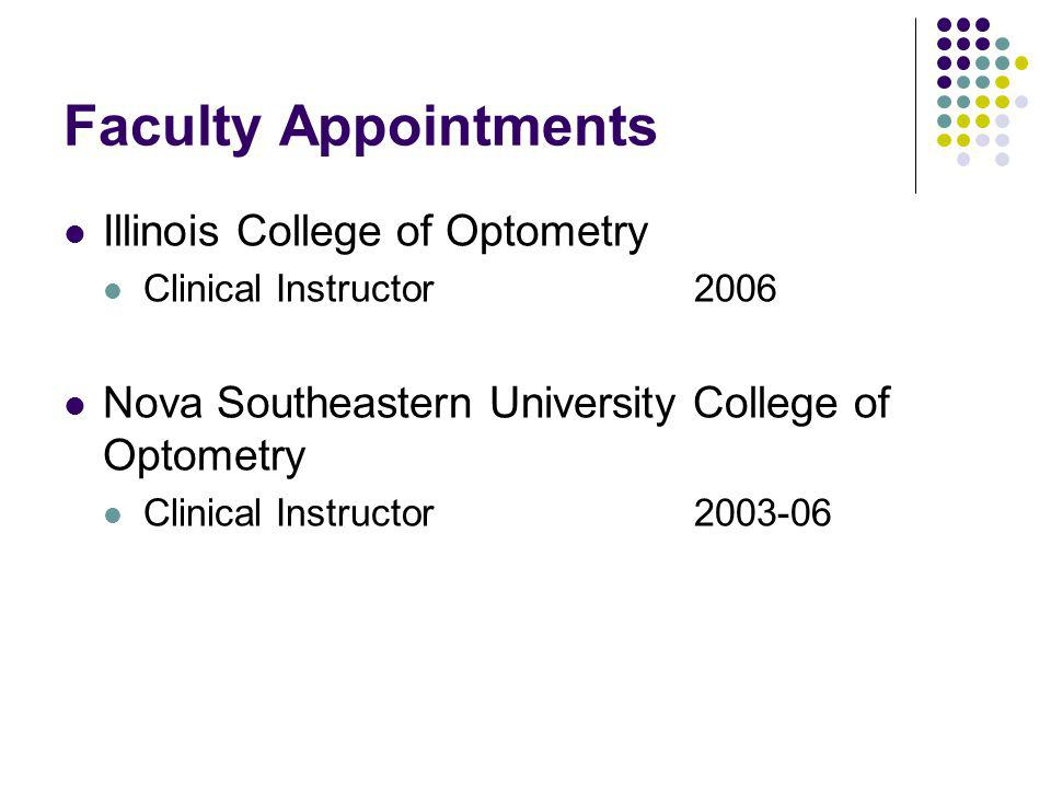 Faculty Appointments Illinois College of Optometry Clinical Instructor2006 Nova Southeastern University College of Optometry Clinical Instructor 2003-06