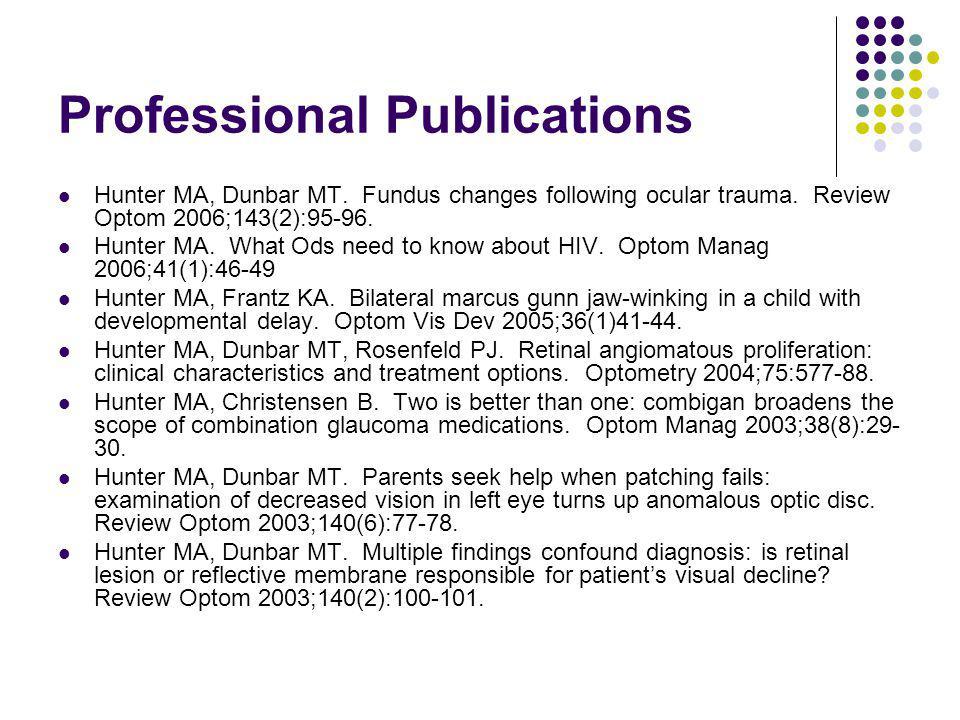 Professional Publications Hunter MA, Dunbar MT. Fundus changes following ocular trauma.