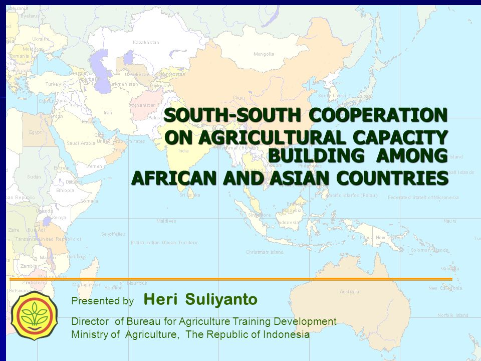 1 SOUTH-SOUTH COOPERATION ON AGRICULTURAL CAPACITY BUILDING AMONG AFRICAN AND ASIAN COUNTRIES AFRICAN AND ASIAN COUNTRIES Presented by Heri Suliyanto