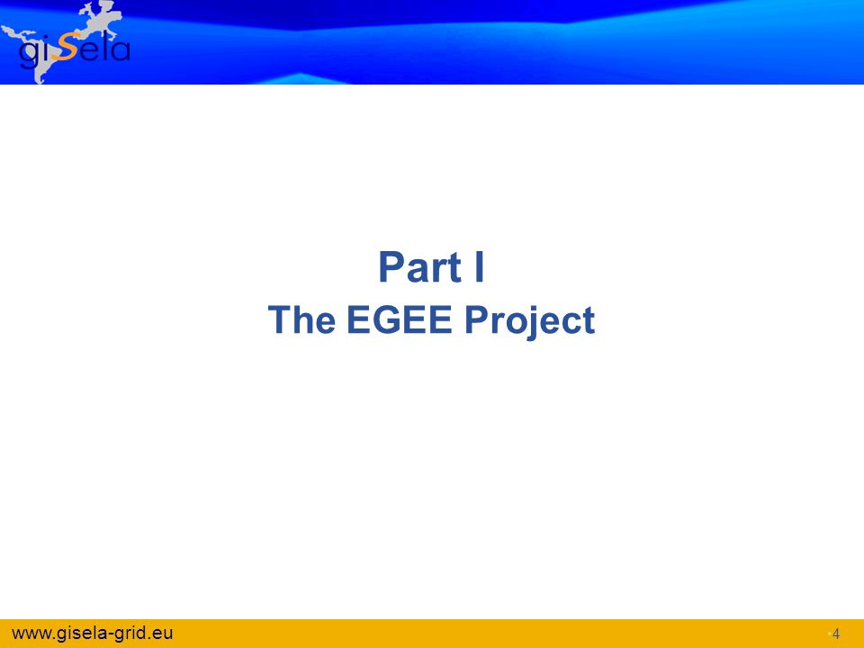 www.gisela-grid.eu Part I The EGEE Project 4