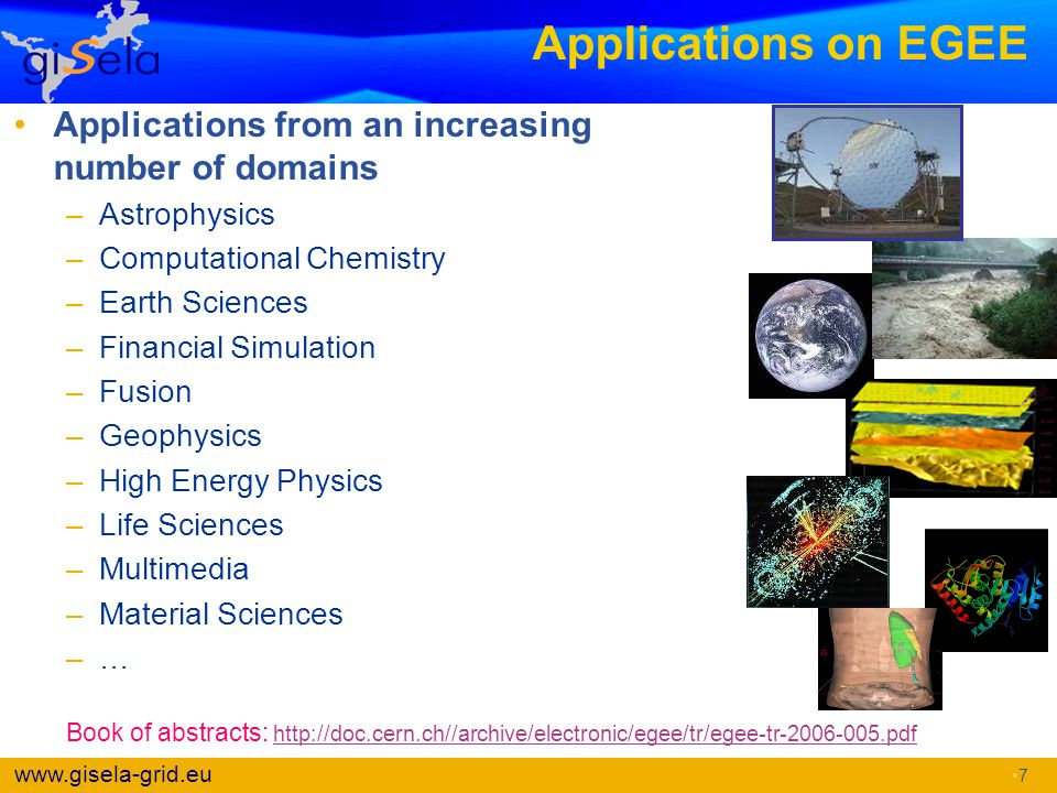 www.gisela-grid.eu Applications on EGEE Applications from an increasing number of domains –Astrophysics –Computational Chemistry –Earth Sciences –Fina