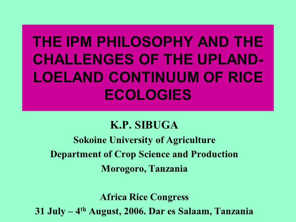 THE IPM PHILOSOPHY AND THE CHALLENGES OF THE UPLAND- LOELAND CONTINUUM OF RICE ECOLOGIES K.P.