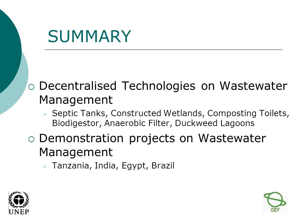 Decentralised Sanitation Systems Collection, treatment, and final disposition of the wastewater on/or close to the location; Useful in treating wastes from residences, households, small villages, isolated communities, etc.