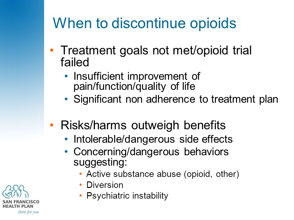 When to discontinue opioids Treatment goals not met/opioid trial failed Insufficient improvement of pain/function/quality of life Significant non adhe