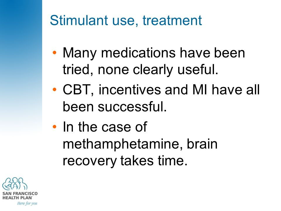 Stimulant use, treatment Many medications have been tried, none clearly useful. CBT, incentives and MI have all been successful. In the case of metham