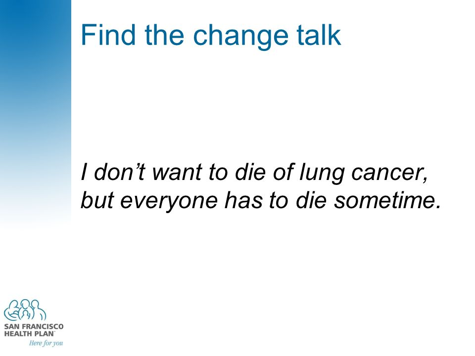 Find the change talk I don't want to die of lung cancer, but everyone has to die sometime.