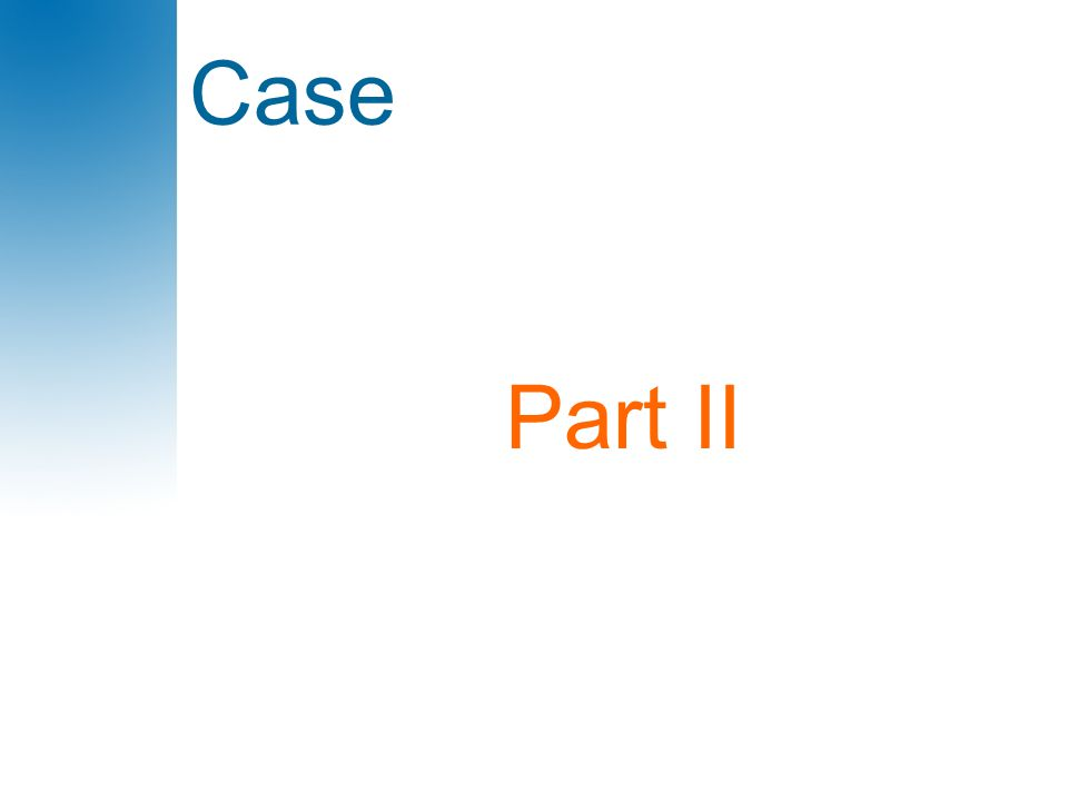 Case Part II
