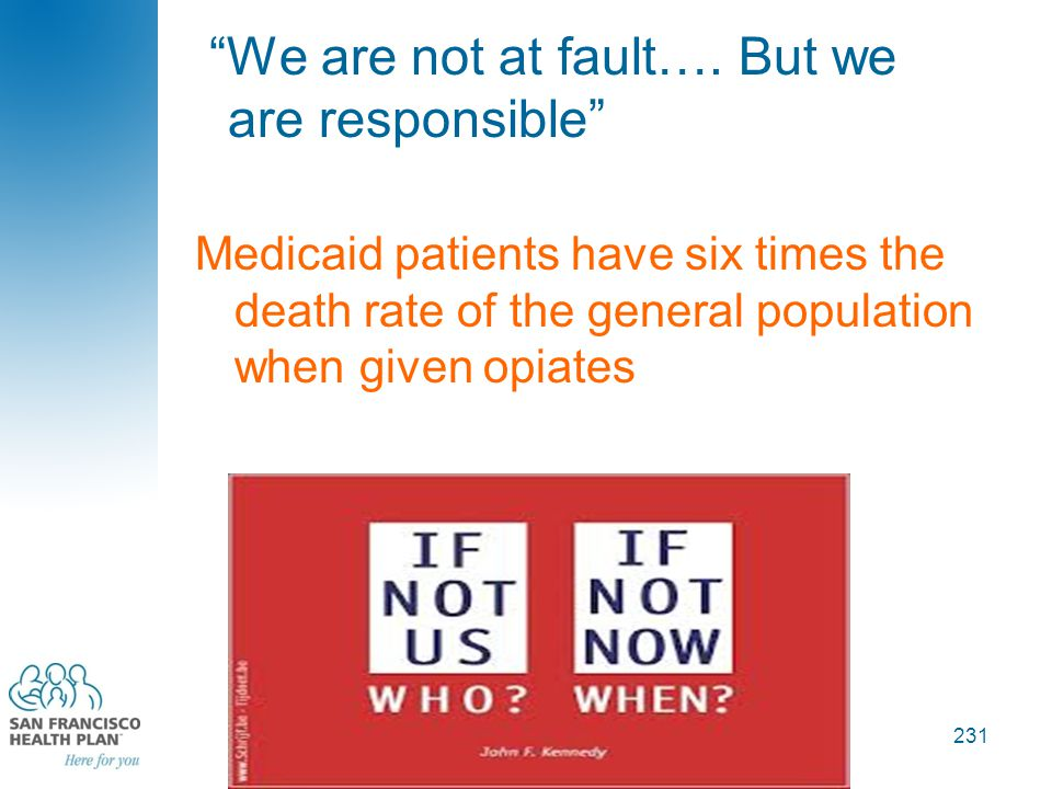 """We are not at fault…. But we are responsible"" 231 Medicaid patients have six times the death rate of the general population when given opiates"