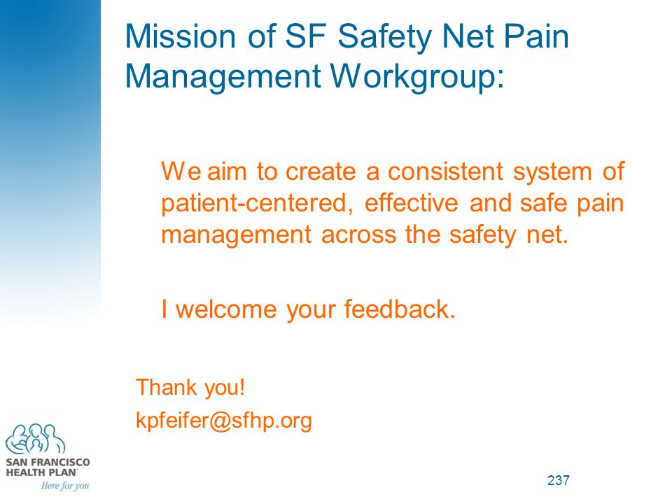 Mission of SF Safety Net Pain Management Workgroup: We aim to create a consistent system of patient-centered, effective and safe pain management acros