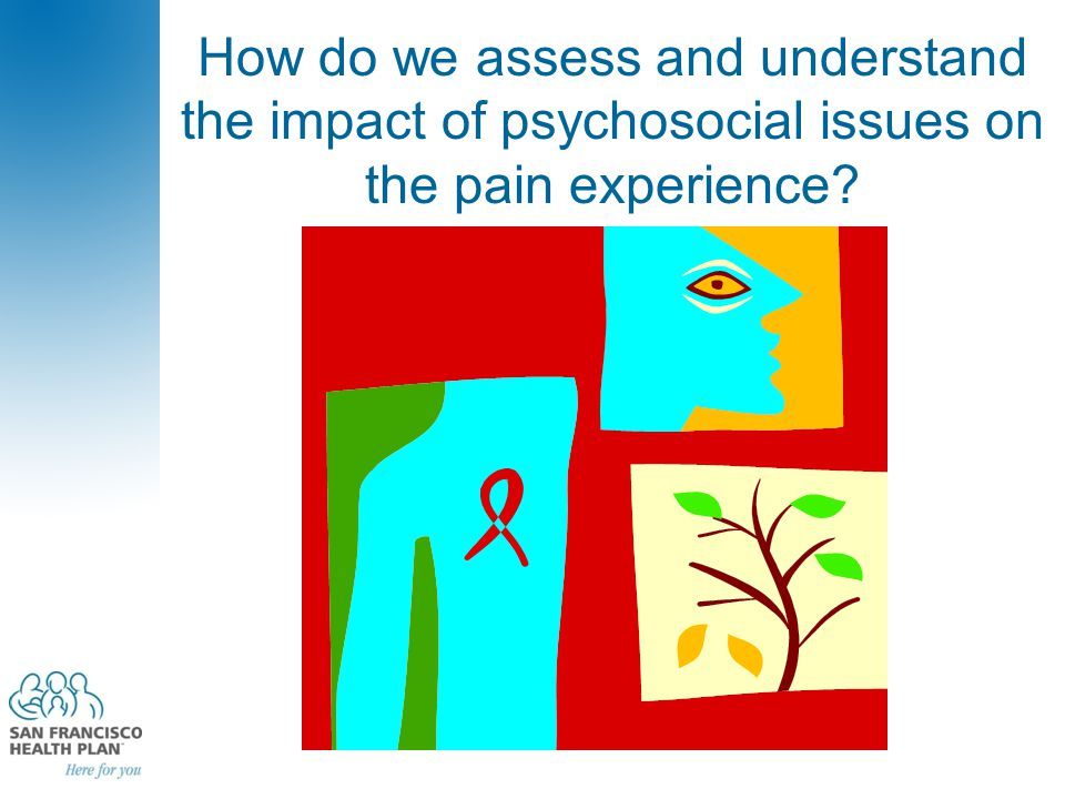 How do we assess and understand the impact of psychosocial issues on the pain experience