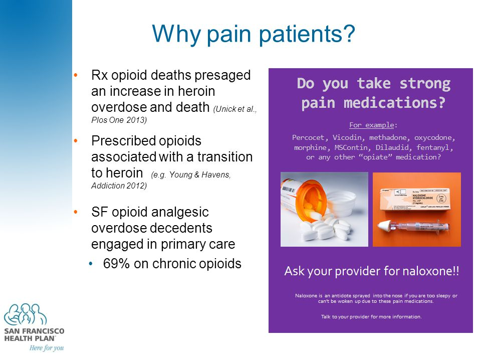 Why pain patients? Rx opioid deaths presaged an increase in heroin overdose and death (Unick et al., Plos One 2013) Prescribed opioids associated with
