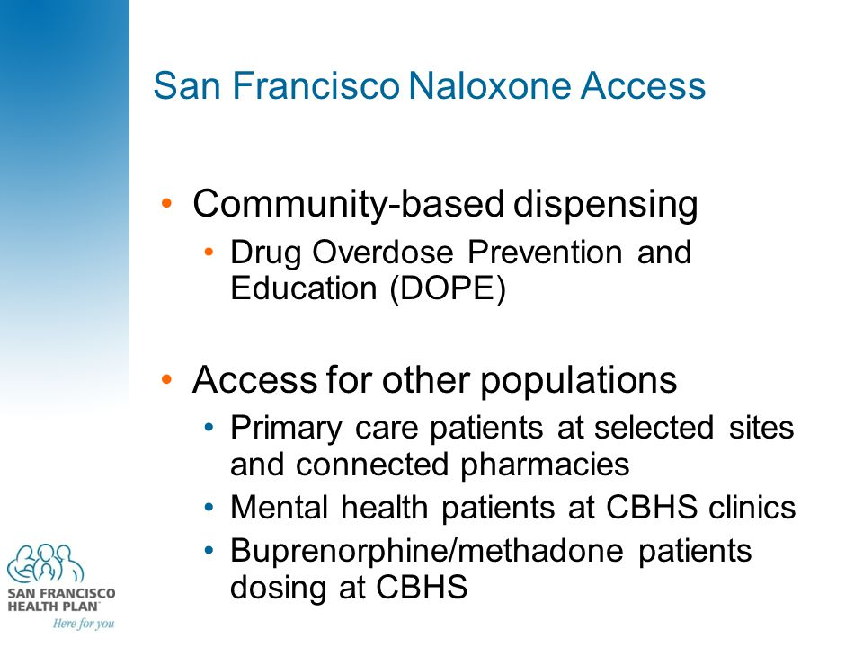 San Francisco Naloxone Access Community-based dispensing Drug Overdose Prevention and Education (DOPE) Access for other populations Primary care patie
