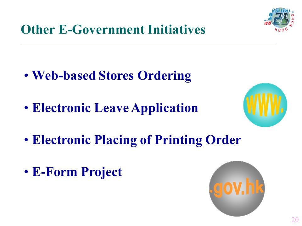 20 Web-based Stores Ordering Electronic Leave Application Electronic Placing of Printing Order E-Form Project Other E-Government Initiatives