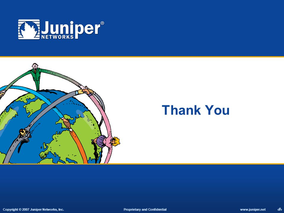 Copyright © 2007 Juniper Networks, Inc. Proprietary and Confidentialwww.juniper.net 24 Thank You