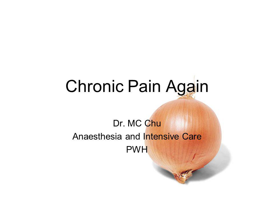 Chronic Pain Again Dr. MC Chu Anaesthesia and Intensive Care PWH