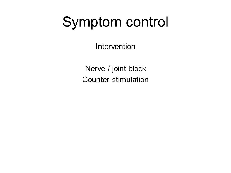 Symptom control Intervention Nerve / joint block Counter-stimulation