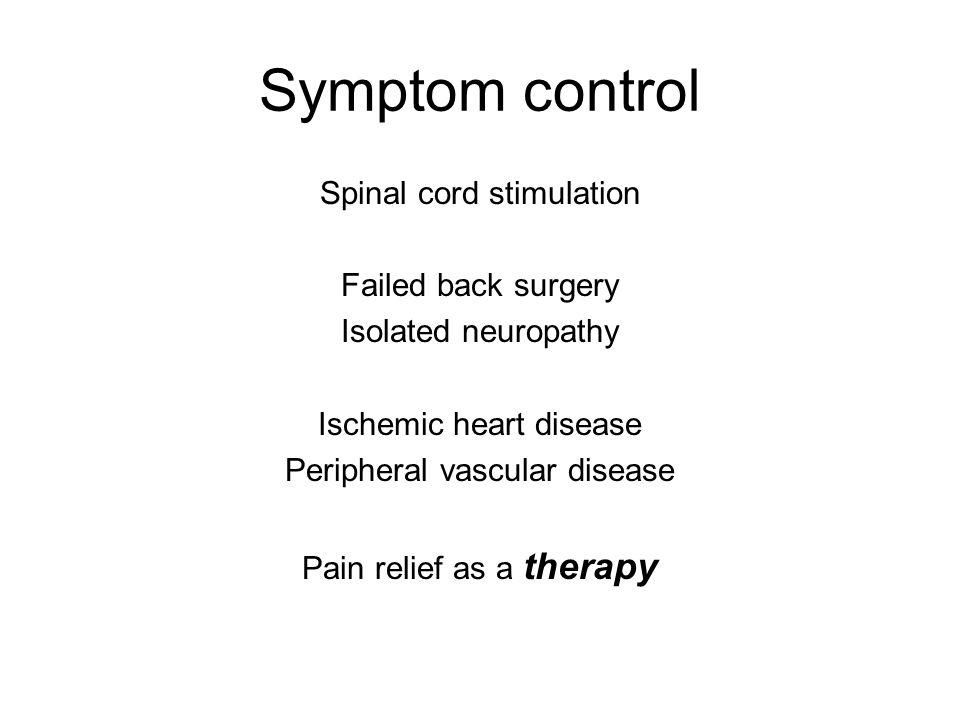Symptom control Spinal cord stimulation Failed back surgery Isolated neuropathy Ischemic heart disease Peripheral vascular disease Pain relief as a therapy
