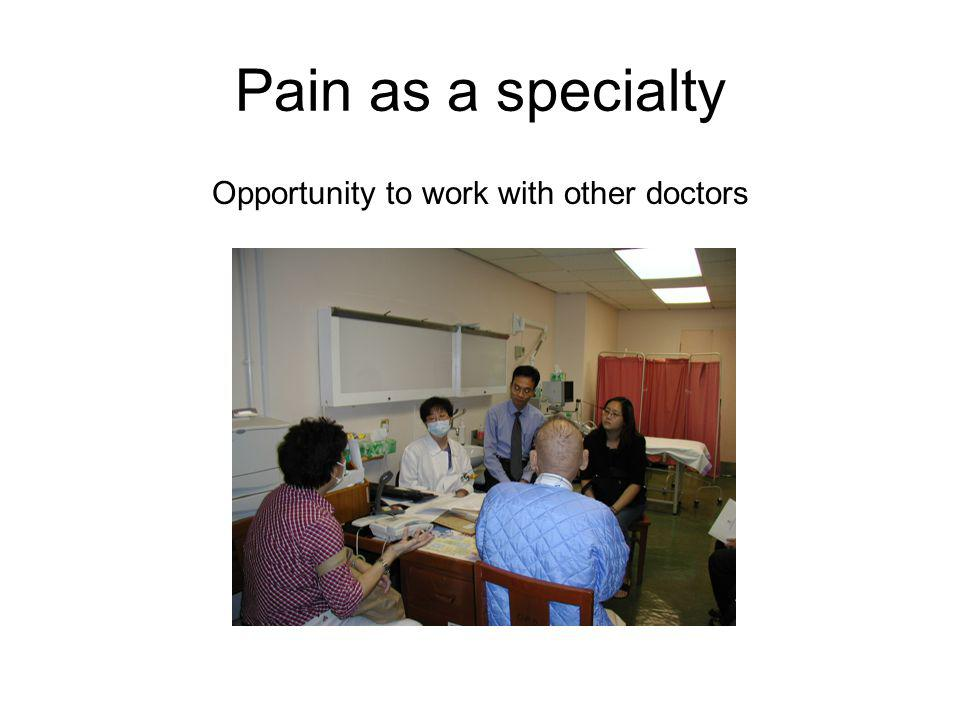 Pain as a specialty Opportunity to work with other doctors