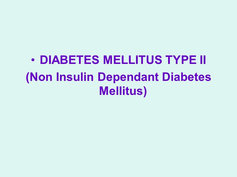DIABETES MELLITUS TYPE II (Non Insulin Dependant Diabetes Mellitus)