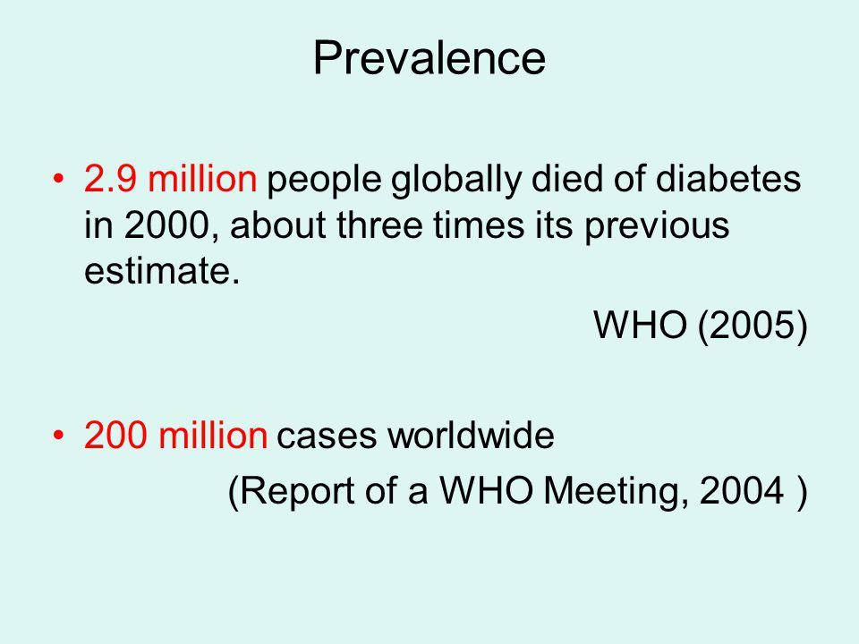 Prevalence 2.9 million people globally died of diabetes in 2000, about three times its previous estimate.