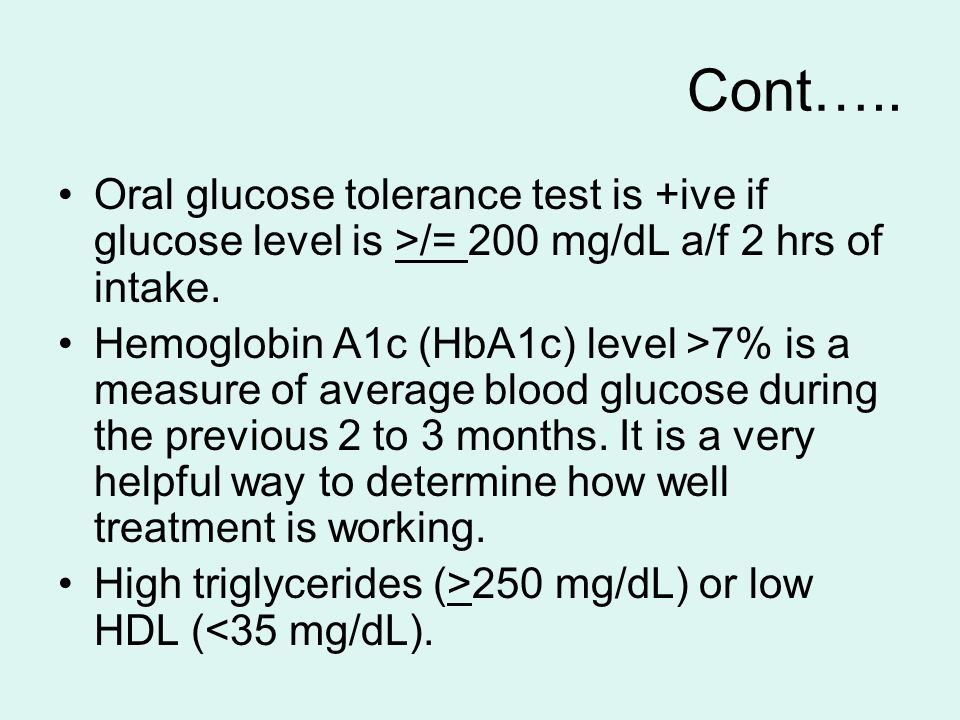 Cont….. Oral glucose tolerance test is +ive if glucose level is >/= 200 mg/dL a/f 2 hrs of intake.