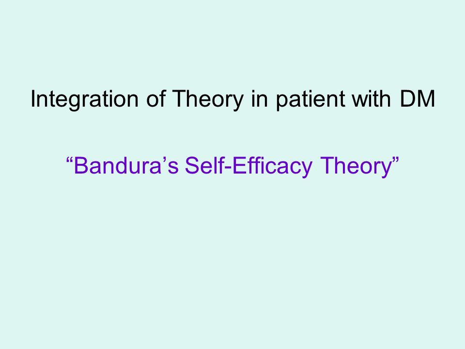 Integration of Theory in patient with DM Bandura's Self-Efficacy Theory