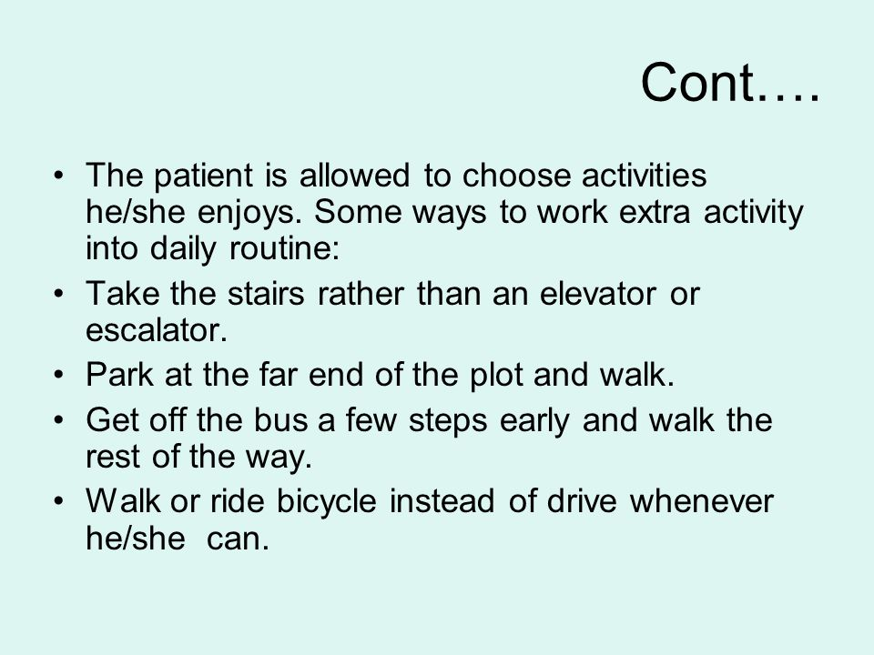 Cont…. The patient is allowed to choose activities he/she enjoys.
