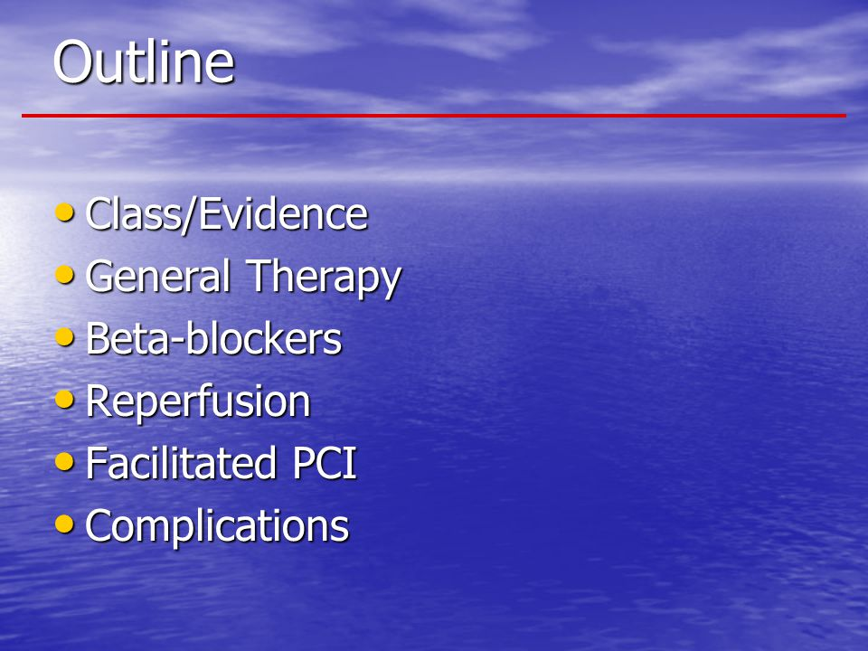 Recommendations - Class III (A) IV beta blockers SHOULD NOT be administered to STEMI patients who have any of the following: 1)signs of heart failure 2)evidence of a low output state 3)increased risk* for cardiogenic shock 4)relative contraindications to beta blockade  1AVB > 0.24 sec,  2 nd - or 3 rd -degree heart block  reactive airway disease Beta-Blockers *Risk factors for cardiogenic shock :heart failure, age > 70, systolic blood pressure 110 or heart rate < 60, increased time since onset of STEMI symptoms