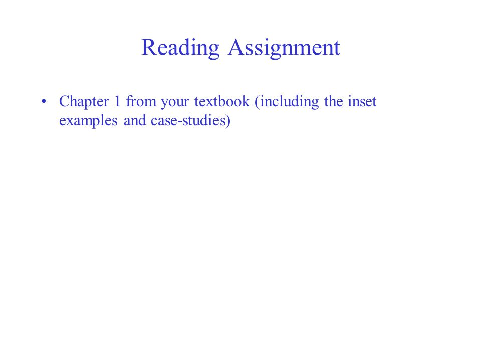 Reading Assignment Chapter 1 from your textbook (including the inset examples and case-studies)