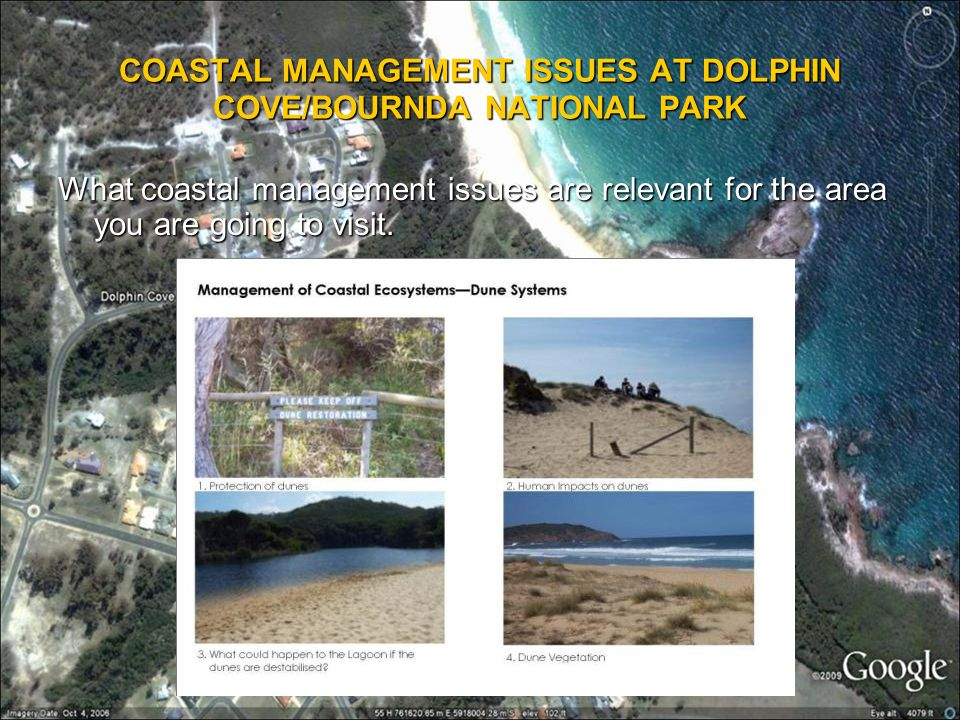 COASTAL MANAGEMENT ISSUES AT DOLPHIN COVE/BOURNDA NATIONAL PARK What coastal management issues are relevant for the area you are going to visit.