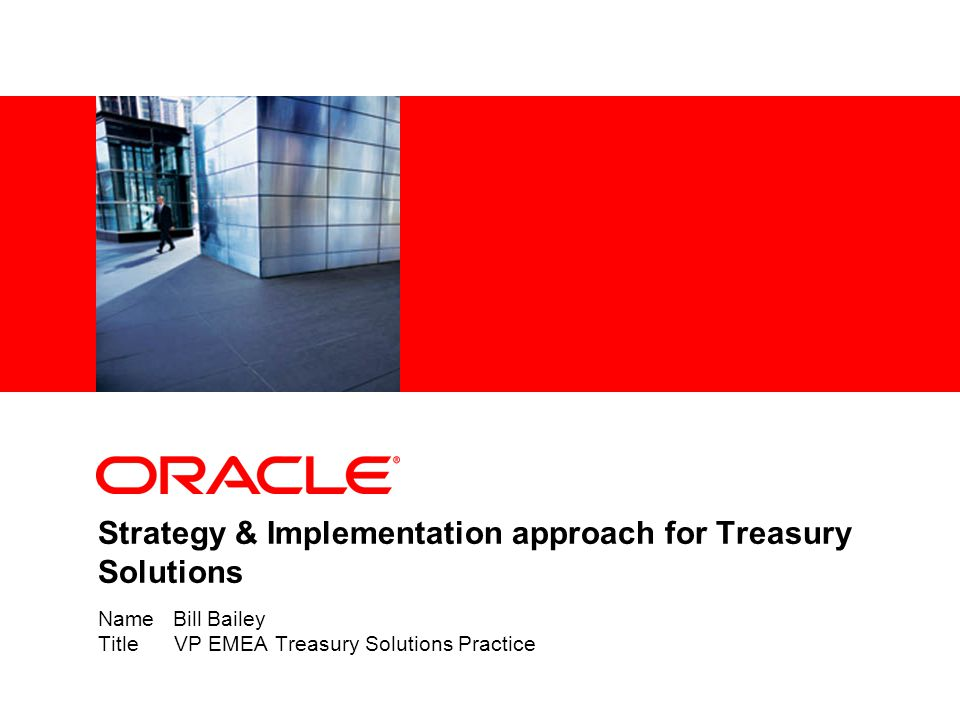 Agenda Introduction Oracle Treasury Solution implementations The Oracle approach Oracle Treasury experience – key factors Important Relationships Road from Strategy to Solution The Oracle 'Treasury Solution' How does Oracle deliver .
