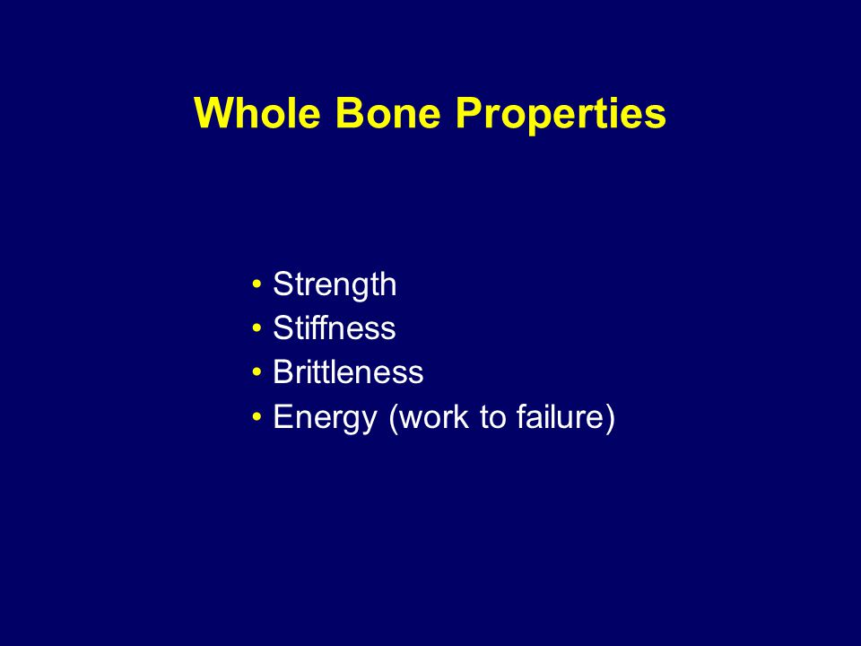 Whole Bone Properties Strength Stiffness Brittleness Energy (work to failure)