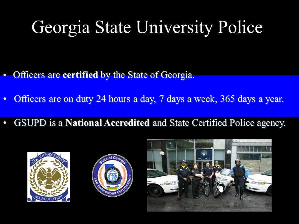 Georgia State University Police Officers are certified by the State of Georgia.
