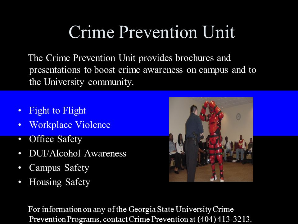 Crime Prevention Unit The Crime Prevention Unit provides brochures and presentations to boost crime awareness on campus and to the University community.