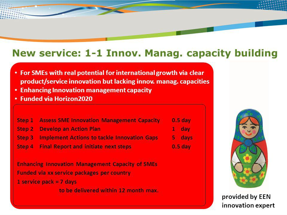 New service: 1-1 Innov. Manag. capacity building For SMEs with real potential for international growth via clear product/service innovation but lackin