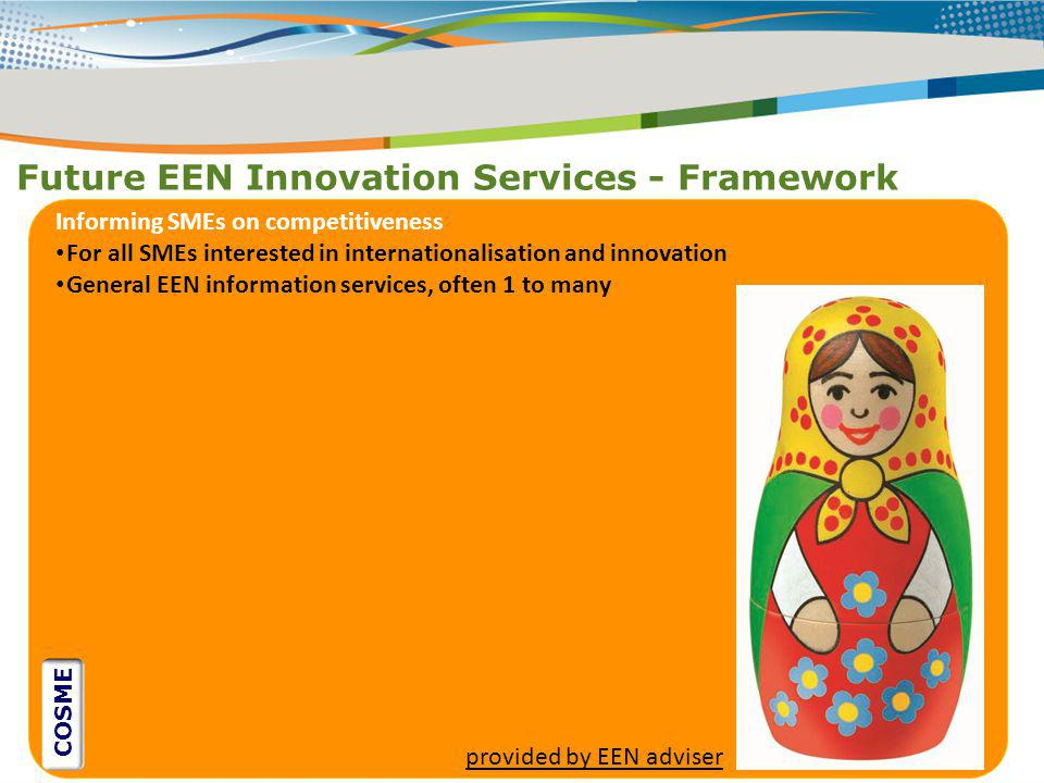 Future EEN Innovation Services - Framework ` Informing SMEs on competitiveness For all SMEs interested in internationalisation and innovation General