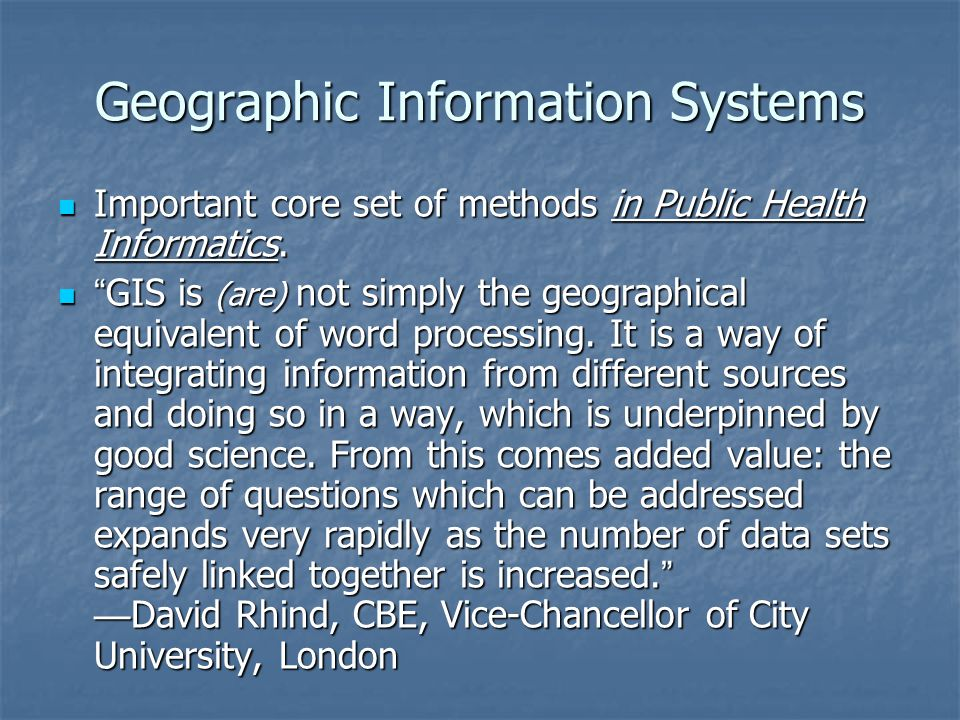 Geographic Information Systems Important core set of methods in Public Health Informatics. Important core set of methods in Public Health Informatics.