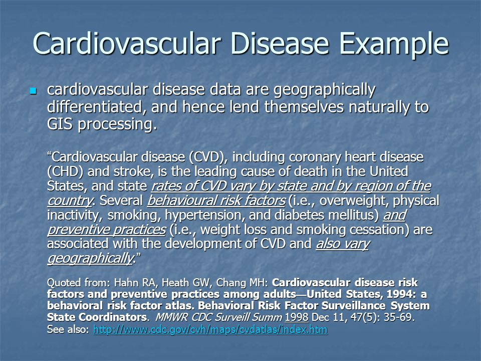 Cardiovascular Disease Example cardiovascular disease data are geographically differentiated, and hence lend themselves naturally to GIS processing. ""