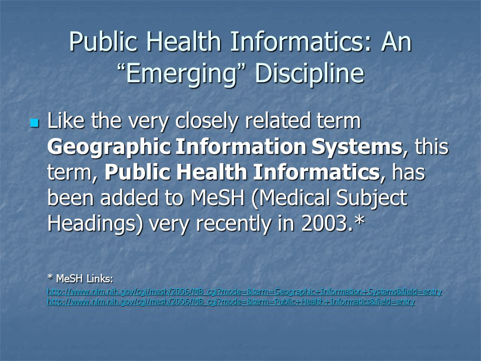 "Public Health Informatics: An "" Emerging "" Discipline Like the very closely related term Geographic Information Systems, this term, Public Health Info"
