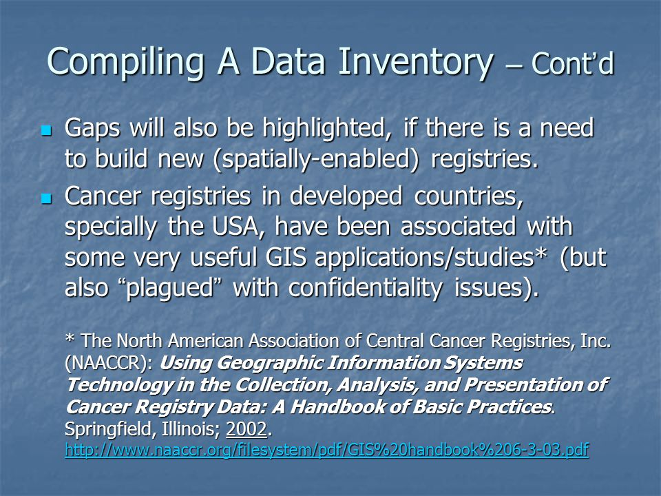 Compiling A Data Inventory – Cont ' d Gaps will also be highlighted, if there is a need to build new (spatially-enabled) registries. Gaps will also be