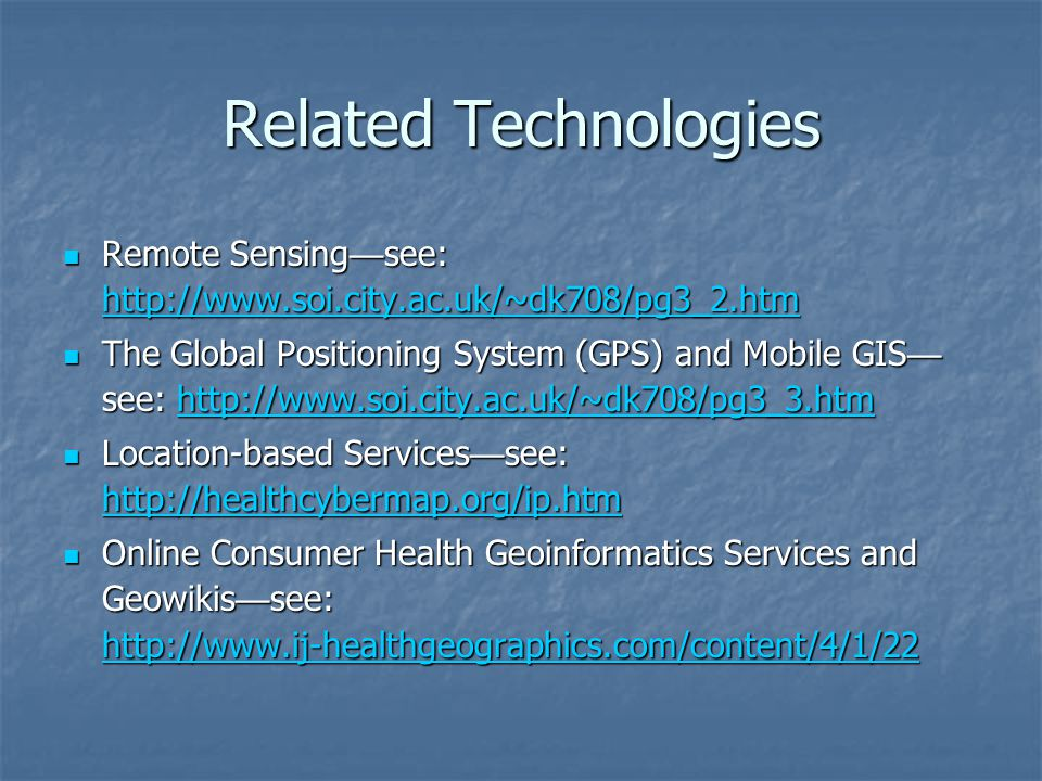 Related Technologies Remote Sensing — see: http://www.soi.city.ac.uk/~dk708/pg3_2.htm Remote Sensing — see: http://www.soi.city.ac.uk/~dk708/pg3_2.htm