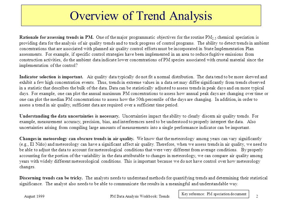 August 1999PM Data Analysis Workbook: Trends3 Indicator Selection (assuming 24-hr data) Statistical indicators include: arithmetic mean, geometric mean, median, maximum, minimum, 2nd & 3rd maximums, selected percentiles.