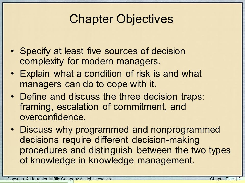 Copyright © Houghton Mifflin Company. All rights reserved.Chapter Eight   2 Chapter Objectives Specify at least five sources of decision complexity fo