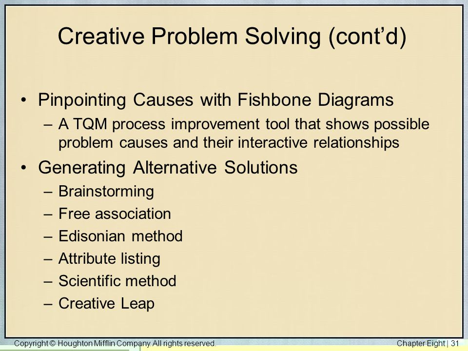 Copyright © Houghton Mifflin Company. All rights reserved.Chapter Eight   31 Creative Problem Solving (cont'd) Pinpointing Causes with Fishbone Diagra