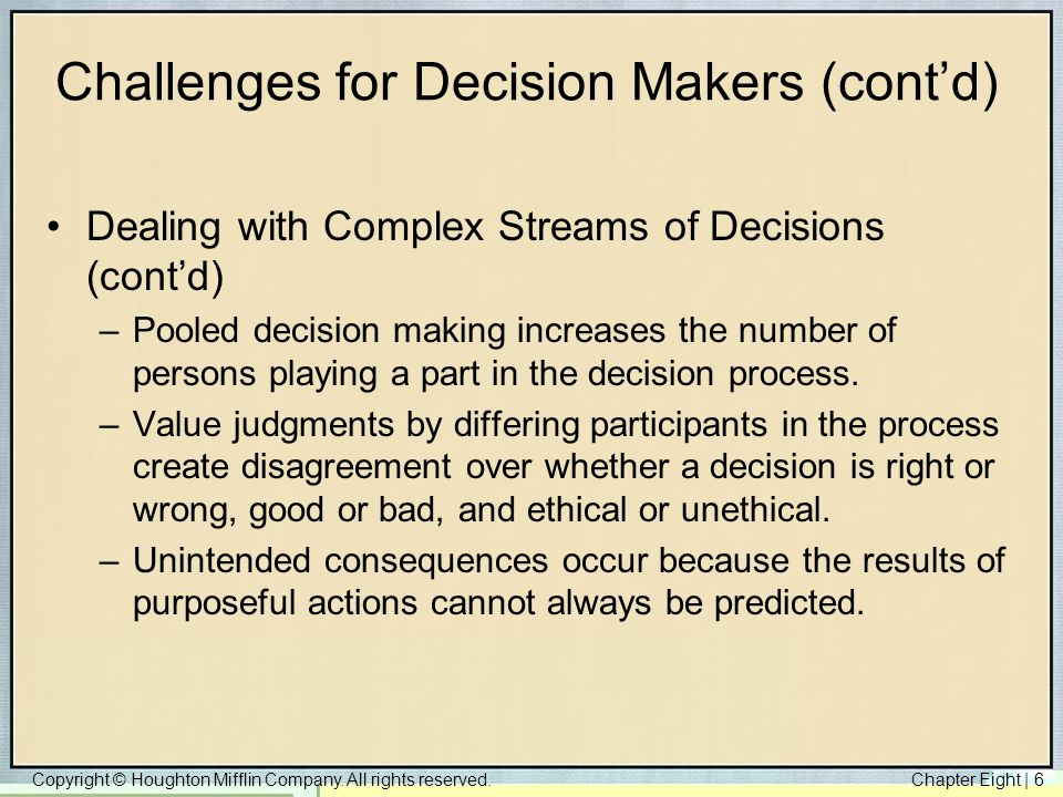 Copyright © Houghton Mifflin Company. All rights reserved.Chapter Eight   6 Challenges for Decision Makers (cont'd) Dealing with Complex Streams of De
