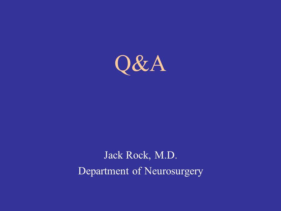 Q&A Jack Rock, M.D. Department of Neurosurgery
