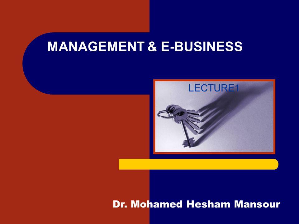 MANAGEMENT & E-BUSINESS LECTURE1 Dr. Mohamed Hesham Mansour