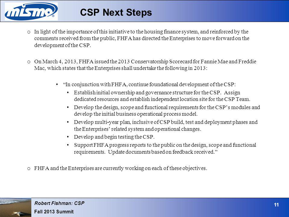 Robert Fishman: CSP Fall 2013 Summit 11 CSP Next Steps o In light of the importance of this initiative to the housing finance system, and reinforced b